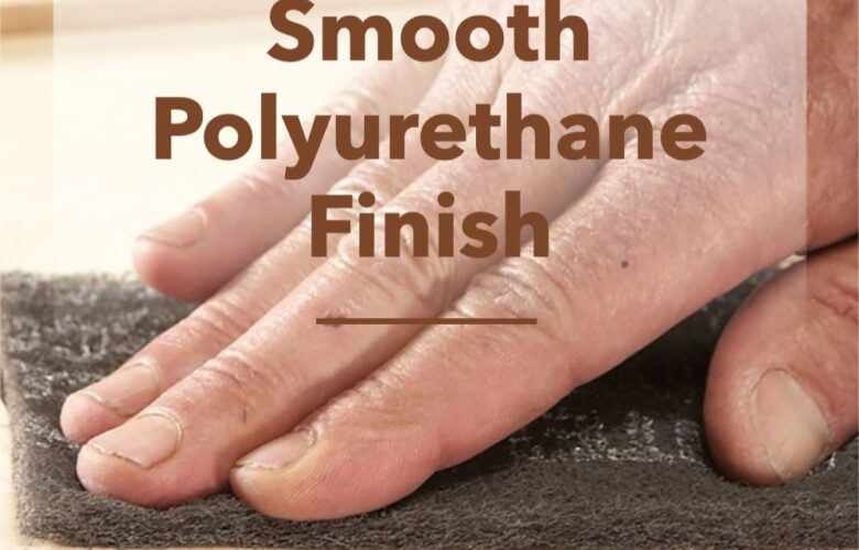 How To Get A Smooth Polyurethane Finish